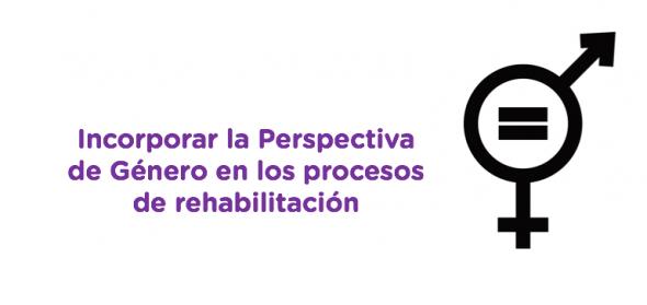 Incorporar la Perspectiva de Género en los procesos de rehabilitación
